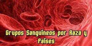 Grupos Sanguíneos por Raza y Países