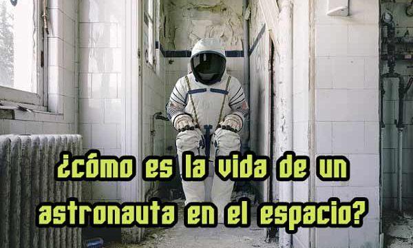 ¿Cómo es la vida de un astronauta en el espacio?