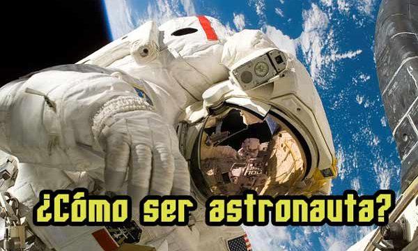 ¿Cómo ser astronauta? ¿Qué tienes que estudiar?