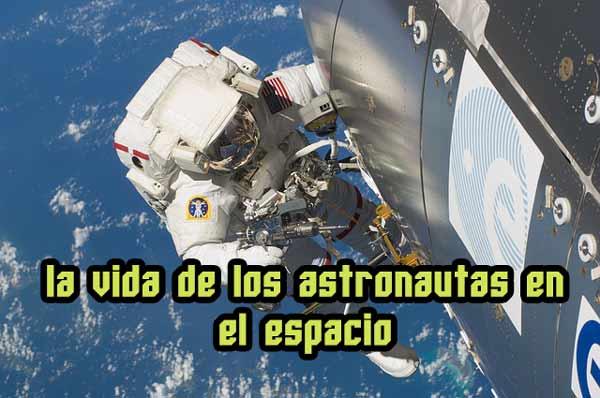 la vida de los astronautas en el espacio