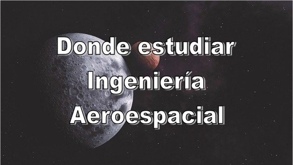 Dónde estudiar Ingeniería Aeroespacial