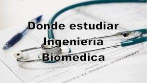 Donde estudiar Ingeniería Biomédica en España