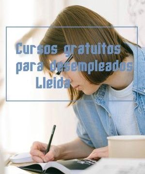 Cursos gratuitos para desempleados  Lleida