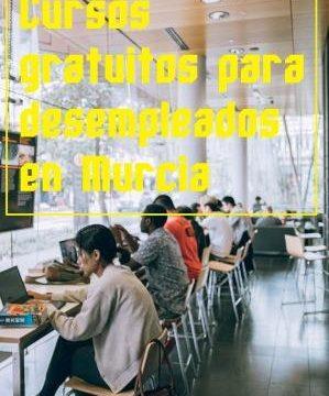 Cursos gratuitos para desempleados en Murcia